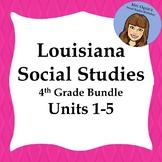 Louisiana S.S., 4th Grade Bundle, Units 1-5