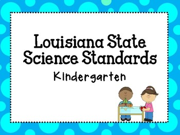 Kindergarten Louisiana State Science Standards for classroom!