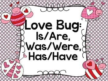 Love Bug: Is/Are, Was/Were, Has/Have