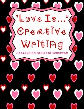 """Love Is"" Valentine's Day Creative Writing Prompt: For Early and Older Grades"