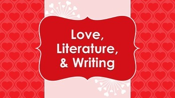 Love, Literature, and Writing - Valentine's Day Writing Lesson