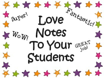 (Teacher Stationery/Note Cards) Love Notes to Your Students; Praise them!