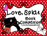Love, Splat Book Companion with NO PREP Accommodations