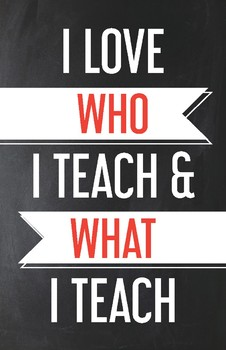 Love Who I Teach poster - 11x17