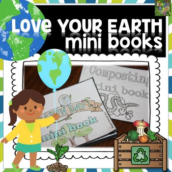 Love Your Earth Mini Books: Earth Day, Composting, and Recycling