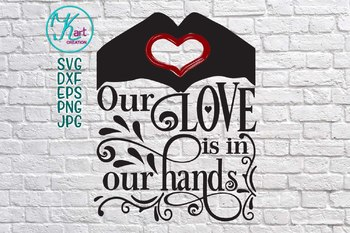 Love is in our hands words Valentine's day svg Cutting design Christian words