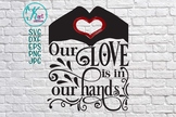 Love is in our hands words Valentine's day svg Cutting des