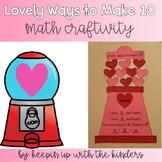 Lovely Ways to Make 10! Valentine's Day Math Craftivity