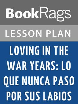 Loving in the War Years: Lo Que Nunca Pasó Por Sus Labios Lesson Plans