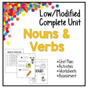 Low / Modified Nouns & Verbs Unit – Includes Plan, Activities, Worksheets, Test