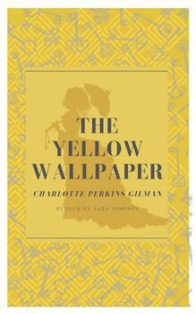 Adapted Literature The Yellow Wallpaper By Charlotte Perkins Gilman