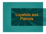 Loyalists and Patriots PPT Lesson