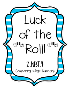 Luck of the Roll! 2.NBT.4- Comparing 3-Digit Numbers