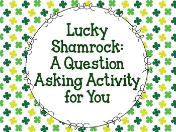 Lucky Shamrock: A Question Asking Activity for You