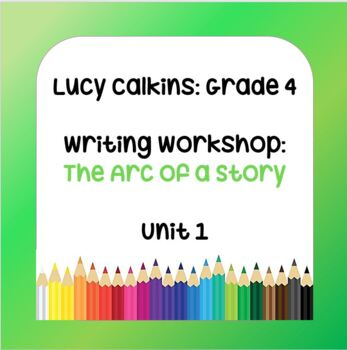 Lucy Calkins Lesson Plans - 4th Grade - Writing Workshop: The Arc of a Story