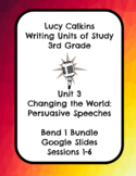 Lucy Calkins Changing the World Opinion Writing 3rd Grade Bend 1 Slides
