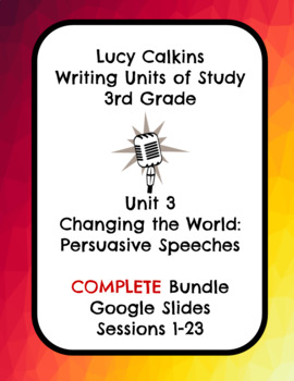 Lucy Calkins Changing the World Opinion Writing Slides 3rd Grade COMPLETE BUNDLE