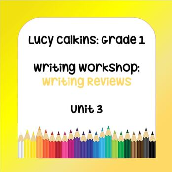 Lucy Calkins Lesson Plans - 1st Grade - Writing Workshop: Writing Reviews