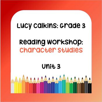 Lucy Calkins Lesson Plans -3rd Grade-Reading Workshop: Character Studies(Unit 3)