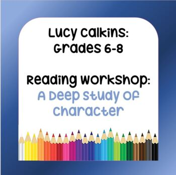 Lucy Calkins Lesson Plans: 6th - 8th: Reading Workshop-A Deep Study of Character