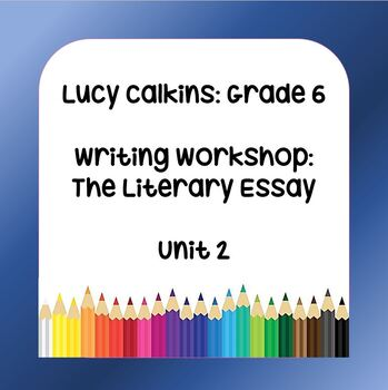 Lucy Calkins Lesson Plans - 6th Grade - Writing Workshop - The Literary Essay
