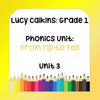 Lucy Calkins Lessons - 1st Grade Phonics - Unit 3 - From Tip to Tail
