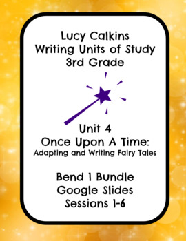 Lucy Calkins Once Upon a Time Fairy Tale Writing 3rd Grade Bend 1 Slides
