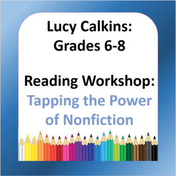 Lucy Calkins Plans: 6th - 8th: Reading Workshop-Tapping the Power of Nonfiction