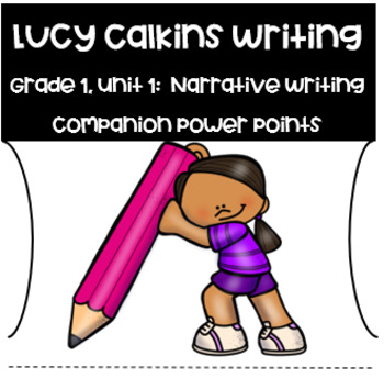 Lucy Calkins PowerPoint Unit 1:  Small Moments  Narrative Writing Grade 1