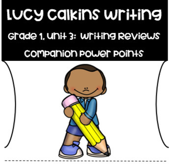 Lucy Calkins PowerPoint Unit 3:  Wriitng Reviews-Opinion Grade 1