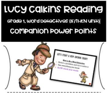 Lucy Calkins Reading PowerPoint WORD DETECTIVES:  If/Then Unit