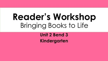 Lucy Calkins Unit 2 Bend 3: Bringing Books to Life