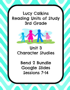 Lucy Calkins Unit 3: Character Studies Reading 3rd Grade Bend 2 Slides