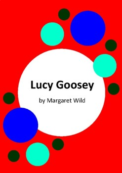 Lucy Goosey by Margaret Wild and Ann James - 4 Worksheets