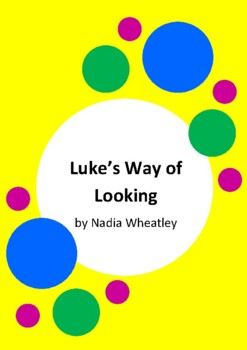 Luke's Way of Looking by Nadia Wheatley and Matt Ottley - 6 Worksheets