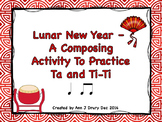 Lunar New Year - A Composing Activity to Practice Ta and Ti-Ti