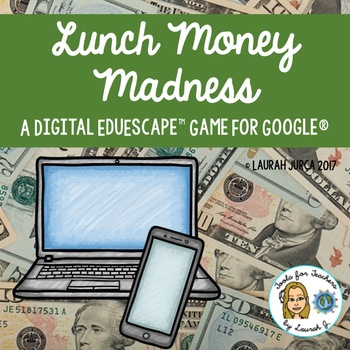 Lunch Money Madness: A Digital EduEscape™ Game for Google®