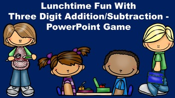 Lunchtime Fun With Three Digit Addition/Subtraction - PowerPoint Game
