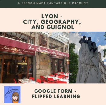 Lyon : city, geography, and Guignol - Google Form Flipped Learning