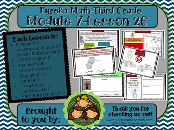 M7L26 Eureka Math-Third Grade: Module 7-Lesson 26 SmartBoard Lesson