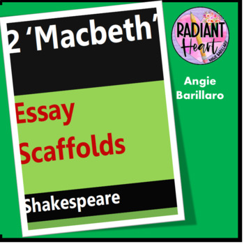 MACBETH 2 ESSAY SCAFFOLDS - SHAKESPEARE Radiant Heart Publishing