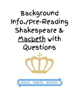 MACBETH UNIT: Background Info./Pre-Reading Shakespeare & Macbeth with Questions
