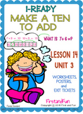 MAKE A TEN TO ADD  UNIT 3 LESSON 14 WORKSHEET POSTER & EXIT TICKET  iREADY MATH