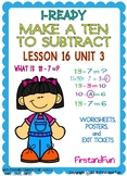 MAKE A TEN TO SUBTRACT  UNIT 3 LESSON 16 WORKSHEET POSTER & EXIT TICKET  i READ