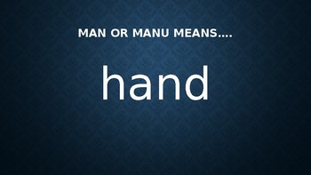 MAN/MANU Greek and Latin Root Vocabulary PowerPoint