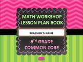 MATH WORKSHOP LESSON PLAN BOOK {6th GRADE COMMON CORE} ***EDITABLE***