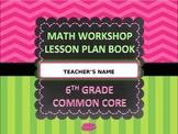 MATH WORKSHOP LESSON PLAN BOOK {6th GRADE COMMON CORE} ***