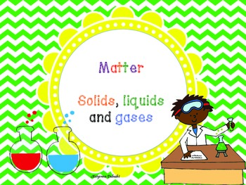MATTER- SOLIDS, LIQUIDS AND GASES