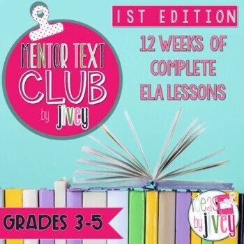 MENTOR TEXT CLUB by Jivey for Grades 3-5