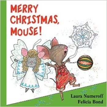 MERRY CHRISTMAS, MOUSE! Laura Numeroff and Felicia Bond